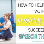 How to Help a Child with Sensory Processing Disorder Succeed in Speech Therapy