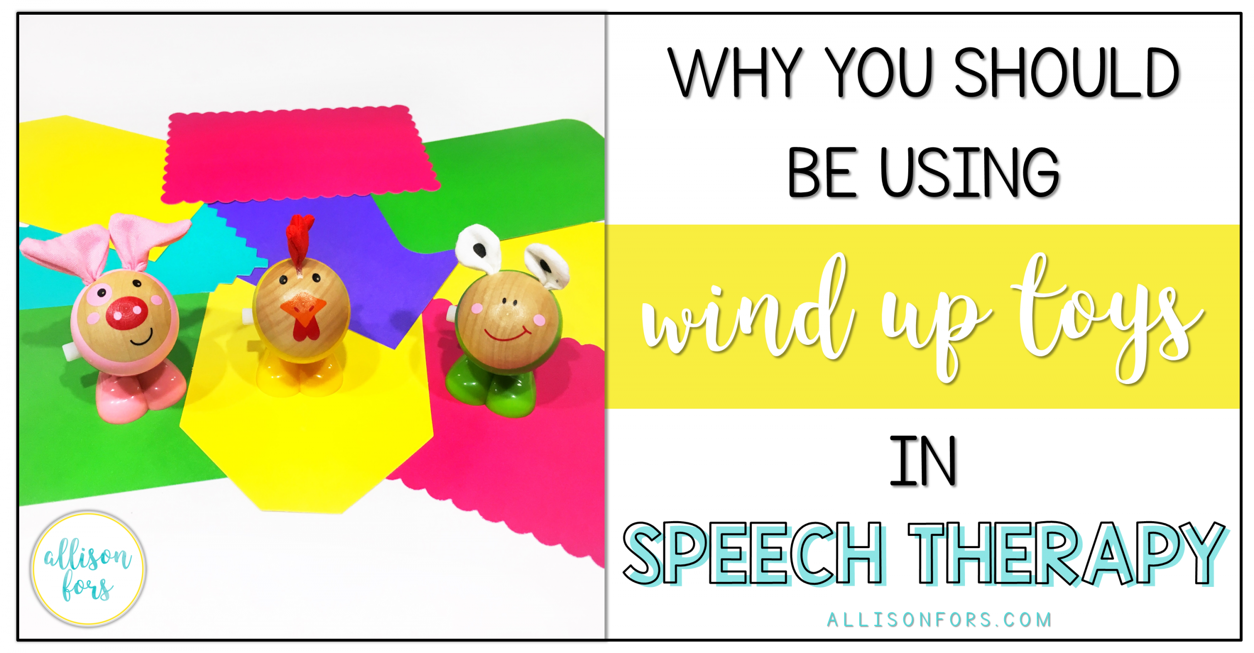 Why You Should be Using Wind Up Toys in Speech Therapy