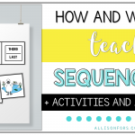 How and Why to Teach Sequencing